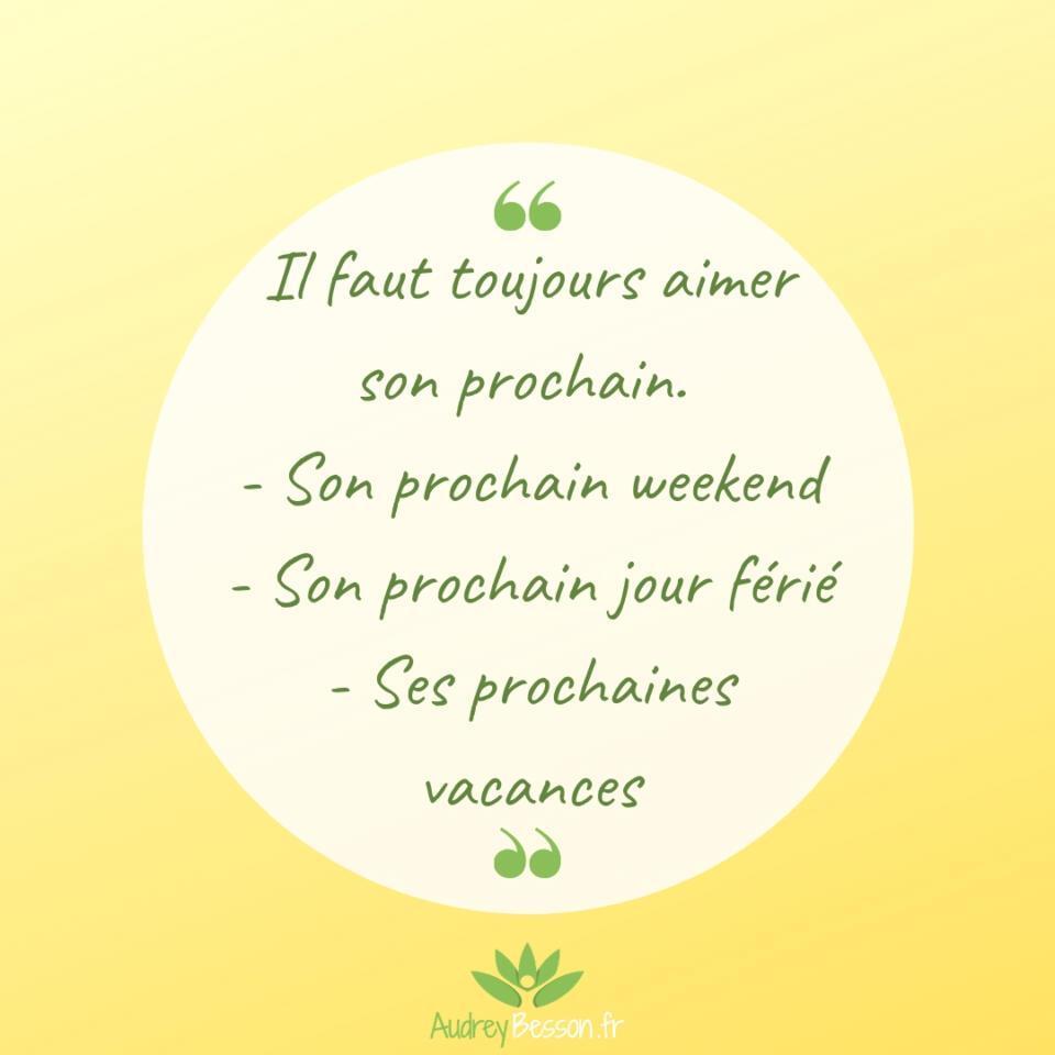 Citation Proverbe Il Faut Toujours Aimer Son Prochain Son Prochain Weekend Son Prochain Jour Férié Ses Prochaines Vacances