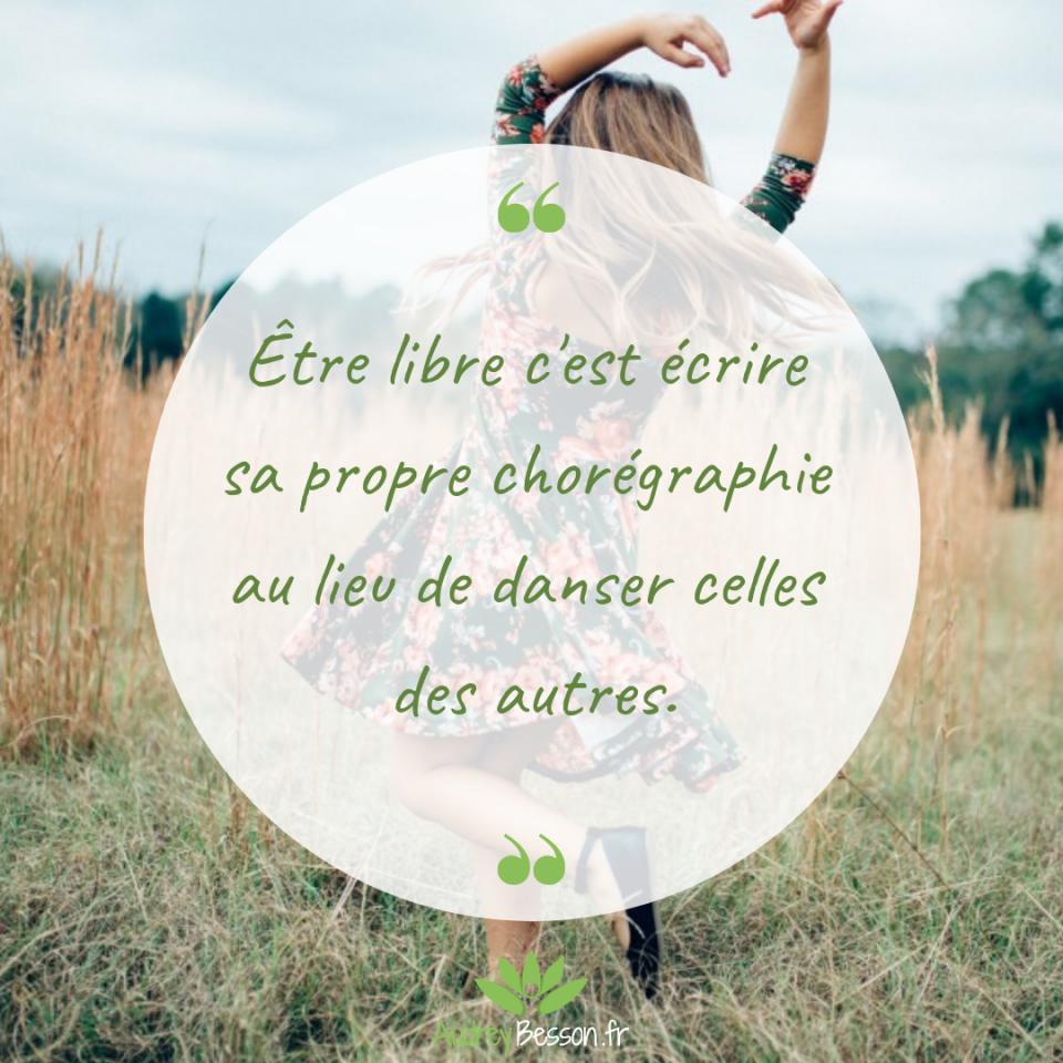 Être Libre C'est Écrire Sa Propre Chorégraphie Au Lieu De Danser Celles Des Autres