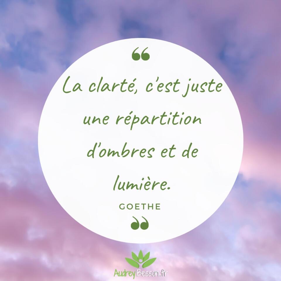La Clarté, C'est Juste Une Répartition D'ombres Et De Lumière. Goethe