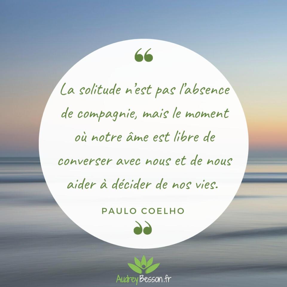 La Solitude N'est Pas L'absence De Compagnie, Mais Le Moment Où Notre Âme Est Libre De Converser Avec Nous Et De Nous Aider À Décider De Nos Vies. Paulo Coelho Citation Proverbe