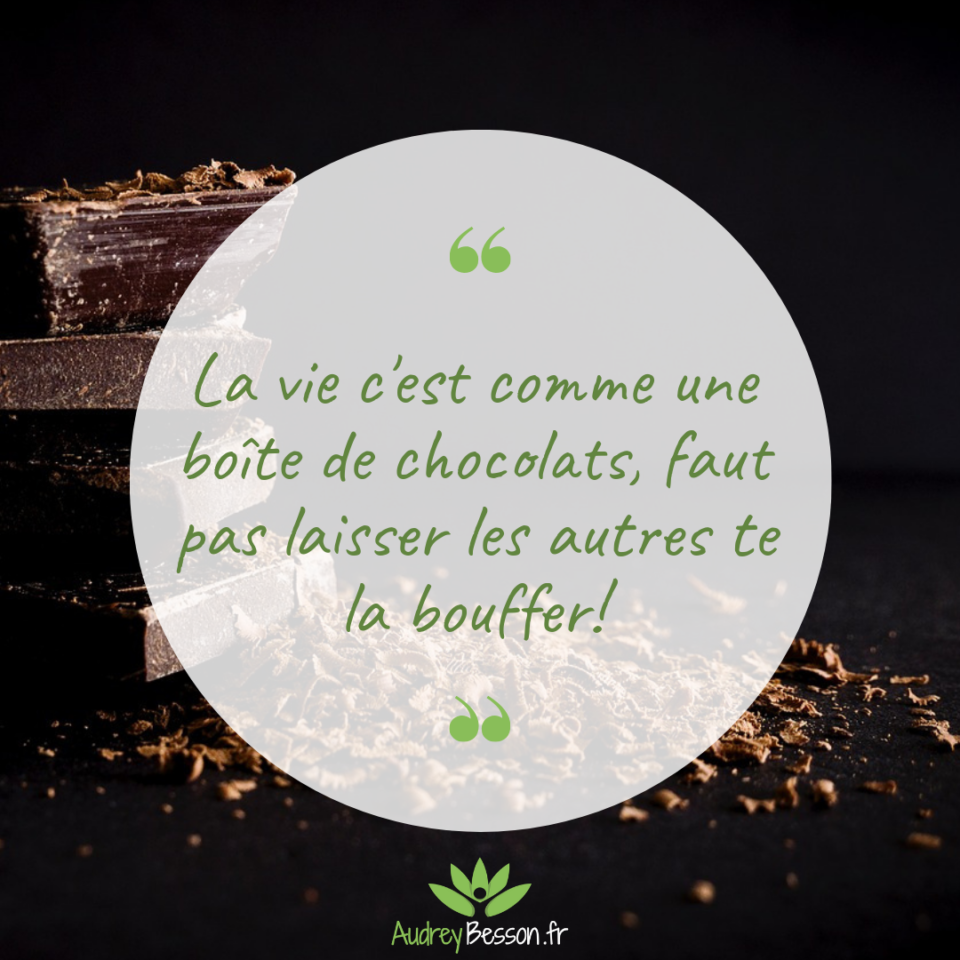 La Vie, C'est Comme Une Boîte De Chocolats, Faut Pas Laisser Les Autres Te La Bouffer
