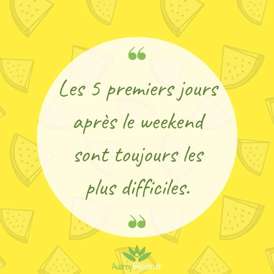Les 5 Premiers Jours Après Le Weekend Sont Toujours Les Plus Difficiles Citation Proverbe