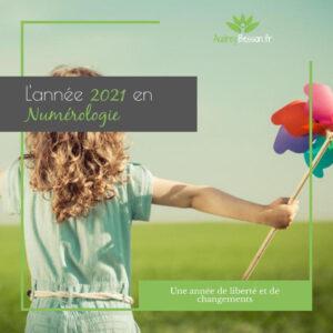 L'année 2021 En Numérologie Une Année De Liberté Et De Changements Audrey Besson Astrologie