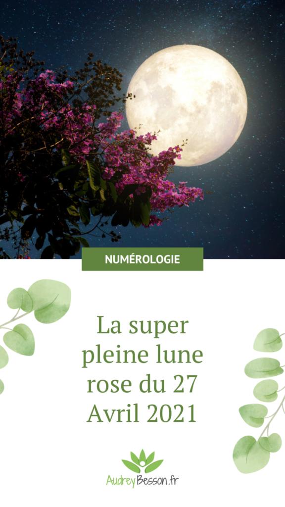 La Pleine Lune Rose Du 27 Avril 2021 Astrologie Numérologie